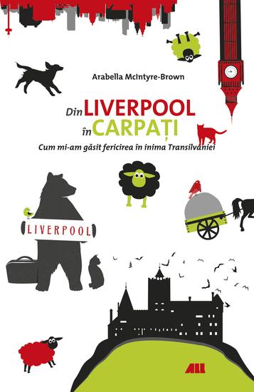 Din Liverpool în Carpați Cum mi-am găsit fericirea în inima Transilvaniei - cover