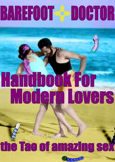 Barefoot Doctor's Handbook for Modern Lovers - The Tao of Amazing Sex - cover