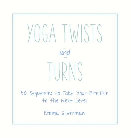 Yoga Twists and Turns - 50 Sequences to Take Your Practice to the Next Level - cover