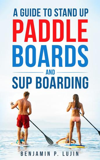 A Guide to Stand Up Paddleboards and SUP Boarding - cover