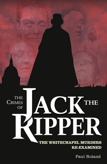 The Crimes of Jack the Ripper - The Whitechapel Murders Re-Examined - cover