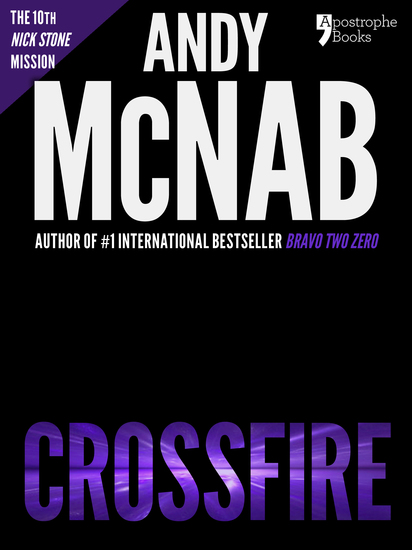 Crossfire (Nick Stone Book 10) - Andy McNab's best-selling series of Nick Stone thrillers - now available in the US with bonus material - cover
