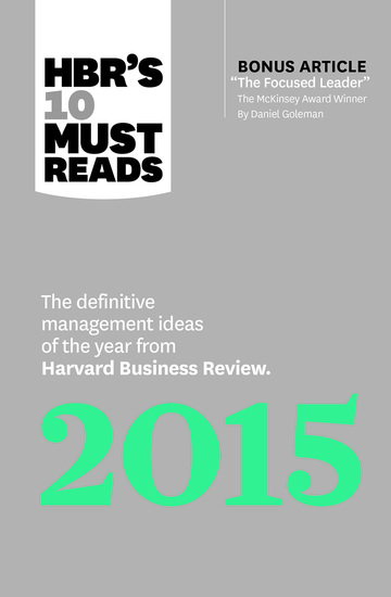 "HBR's 10 Must Reads 2015 - The Definitive Management Ideas of the Year from Harvard Business Review (with bonus McKinsey Award–Winning article ""The Focused Leader"") (HBR's 10 Must Reads) - cover"