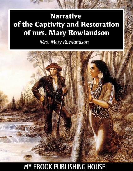 the life of mary rowlandson and sarah kemble knight Sarah kemble knight   mary rowlandson describes nearly three months spent with indians  a personal account of the life of benjamin franklin.
