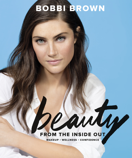 Bobbi Brown Beauty from the Inside Out - Makeup * Wellness * Confidence - cover