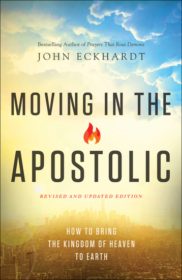Moving in the Apostolic - How to Bring the Kingdom of Heaven to Earth - cover