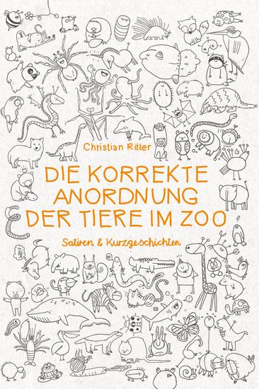 Die korrekte Anordnung der Tiere im Zoo - Satiren & Kurzgeschichten - cover