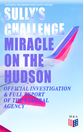"""Sully's Challenge: """"Miracle on the Hudson"""" – Official Investigation & Full Report of the Federal Agency - True Event so Incredible It Incited Full Investigation (Including Cockpit Transcripts) - Ditching an Airbus on the Hudson River with 155 People on Board after Both Engine Stopped by... - cover"""