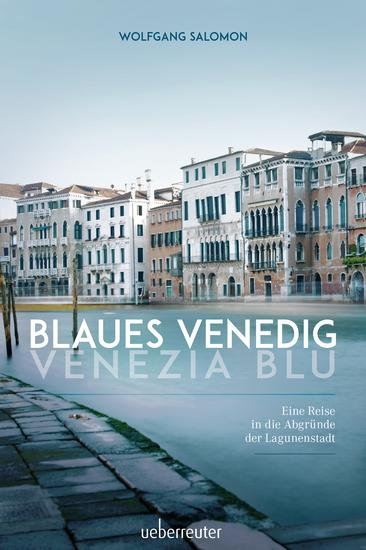 Blaues Venedig - Venezia blu - Eine Reise in die Abgründe der Lagunenstadt - cover