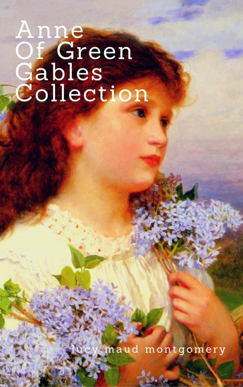 Anne of Green Gables Collection: - Anne of Green Gables Anne of the Island and More Anne Shirley Books (Zongo Classics) - cover