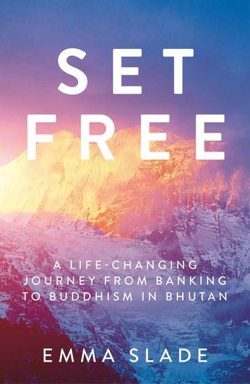Set Free - A Life-Changing Journey from Banking to Buddhism in Bhutan - cover