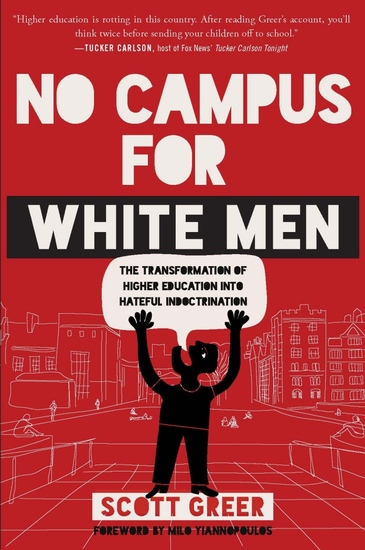No Campus for White Men - The Transformation of Higher Education into Hateful Indoctrination - cover