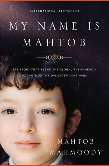 My Name Is Mahtob - The Story that Began in the Global Phenomenon Not Without My Daughter Continues - cover