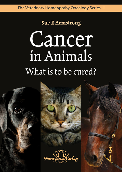 Cancer in Animals - What is to be cured? - The Veterinary Homeopathy Oncology Series 1 - cover
