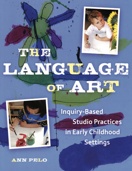 The Language of Art - Reggio-Inspired Studio Practices in Early Childhood Settings - cover