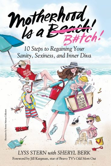 Motherhood Is a B#tch - 10 Steps to Regaining Your Sanity Sexiness and Inner Diva - cover