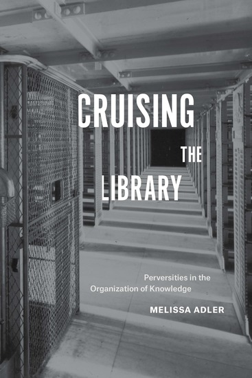 Cruising the Library - Perversities in the Organization of Knowledge - cover
