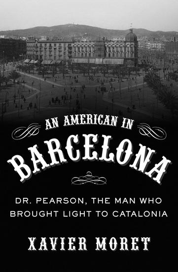 An American in Barcelona - Dr Pearson The Man Who Brought Light to Catalonia - cover