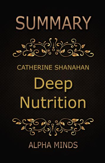 Summary: Deep Nutrition by Catherine Shanahan: Why Your Genes Need Traditional Food - cover