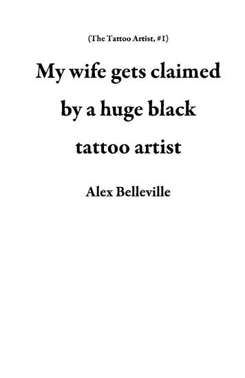 My wife gets claimed by a huge black tattoo artist - The Tattoo Artist #1 - cover