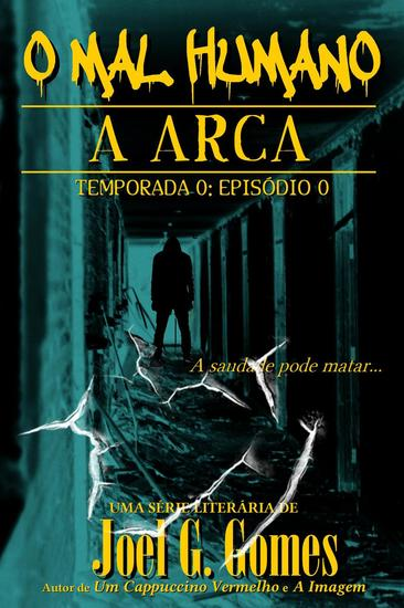 A ARCA - O Mal Humano - Temporada 0 #0 - cover