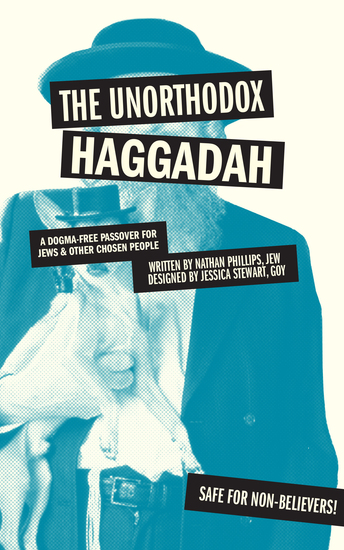The Unorthodox Haggadah - A Dogma-free Passover for Jews and Other Chosen People - cover
