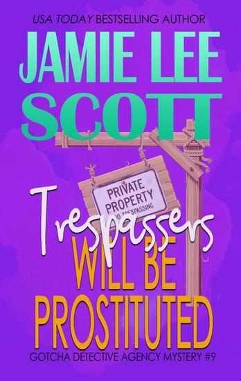 Trespassers Will Be Prostituted - Gotcha Detective Agency Mystery - cover
