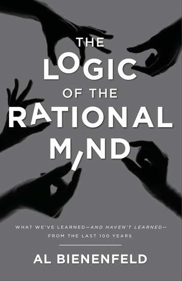 The Logic of the Rational Mind - What we've learned—and haven't learned—from the last 100 years - cover