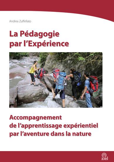 La Pédagogie par l'Expérience - Accompagnement de l'apprentissage expérientiel par l'aventure dans la nature - cover