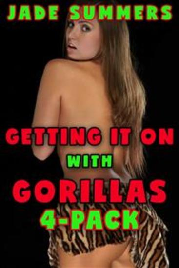 Getting it On With Gorillas 4-Pack: Bestiality Zoophilia Gangbang Cocksucking Swallowing Mind Control Hypnosis Virgin Breeding Milking Creaming Spitroast All Holes Filled Dub Con Taboo - cover