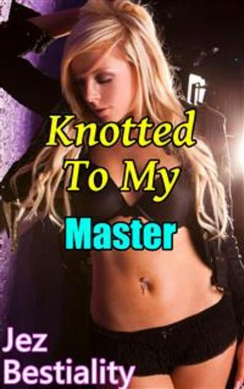 Knotted To My Master - Forced Breeding Bestiality Dog Hypnosis Bestiality Erotica Bestiality Sex Dog Blowjob Knotting Mind Control Zoophilia Domination Submission Tying Taboo xxx - cover