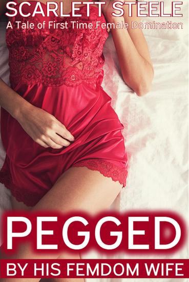 Pegged by his Femdom Wife - A Tale of First Time Female Domination - cover