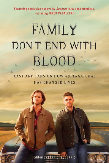 Family Don't End with Blood - Cast and Fans on How Supernatural Has Changed Lives - cover