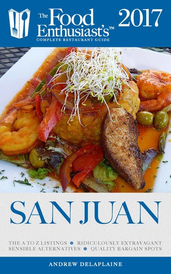 San Juan - 2017 - The Food Enthusiast's Complete Restaurant Guide - cover