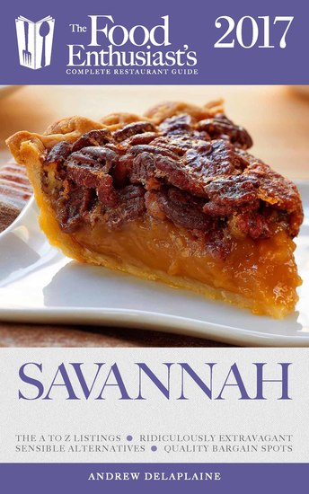 Savannah - 2017: - The Food Enthusiast's Complete Restaurant Guide - cover