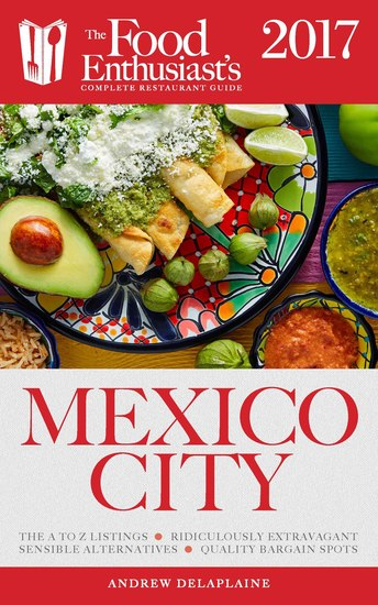 Mexico City - 2017 - The Food Enthusiast's Complete Restaurant Guide - cover