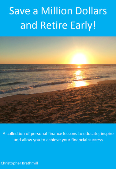 Save a Million Dollars and Retire Early! - A collection of personal finance lessons to educate inspire and allow you to achieve your financial success - cover