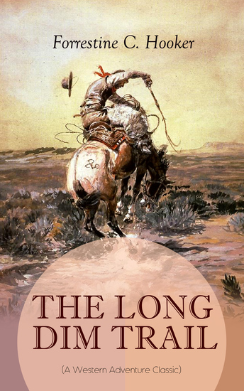 THE LONG DIM TRAIL (A Western Adventure Classic) - A Suspenseful Tale of Adventure and Intrigue in the Wild West (From the Author of Star Prince Jan St Bernard and Child of the Fighting Tenth) - cover
