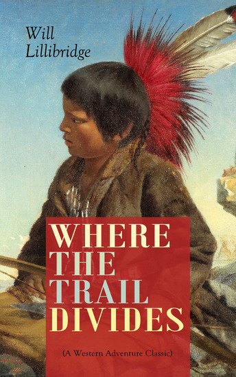WHERE THE TRAIL DIVIDES (A Western Adventure Classic) - The Original Book Behind the Hollywood Movie: An Unusual and Powerful Tale of Friendship between a Native Indian Boy and a Rancher - cover