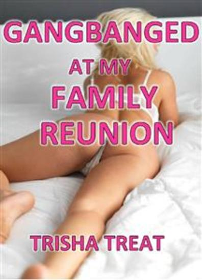Gangbanged at my Family Reunion - TABOO INCEST DADDY DAUGHTER FAMILY SEX UNCLE NIECE GRANDPA SEX FAMILY SEX XXX BARELY LEGAL DADDY INCEST EROTICA - cover