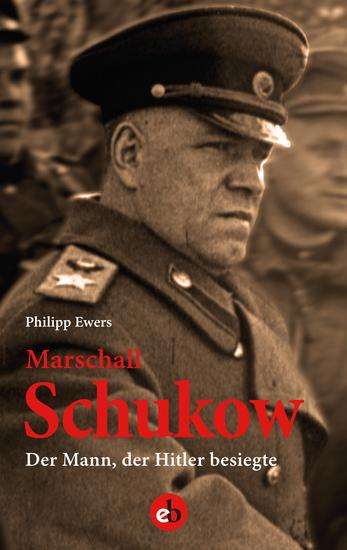 Marschall Schukow - Der Mann der Hitler besiegte - cover