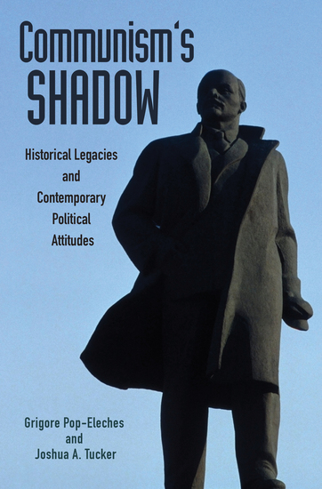 Communism's Shadow - Historical Legacies and Contemporary Political Attitudes - cover