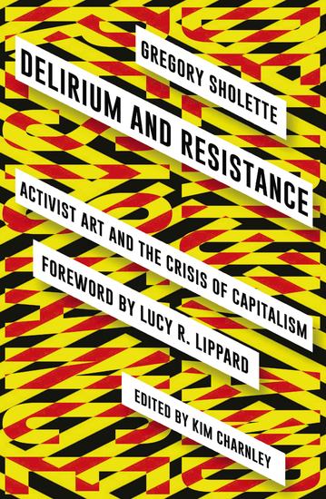 Delirium and Resistance - Activist Art and the Crisis of Capitalism - cover