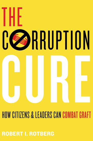 The Corruption Cure - How Citizens and Leaders Can Combat Graft - cover