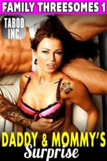 Daddy and Mommy's Surprise : Family Threesomes 1 (Family Sex Daddy Erotica Mommy Daughter Erotica Taboo Erotica Menage Erotica Group Sex Threesome Erotica Breeding Erotica Incest Erotica FFM Threesome) - cover
