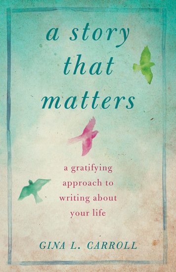 A Story That Matters - A Gratifying Approach to Writing About Your Life - cover