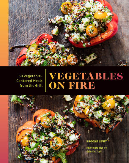 Vegetables on Fire - 50 Vegetable-Centered Meals from the Grill - cover