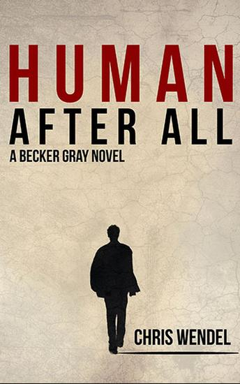 Human After All - A Becker Gray Novel - cover