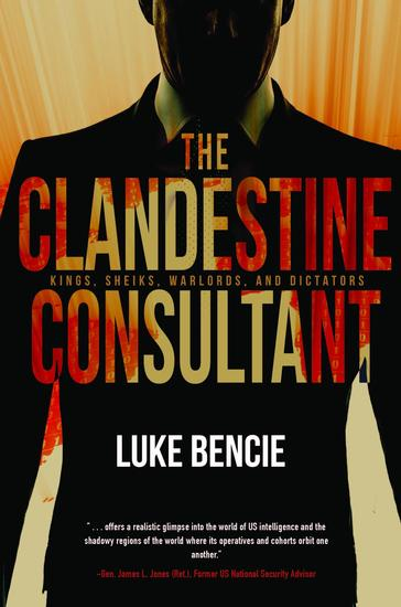 The Clandestine Consultant - Kings Sheiks Warlords and Dictators - cover