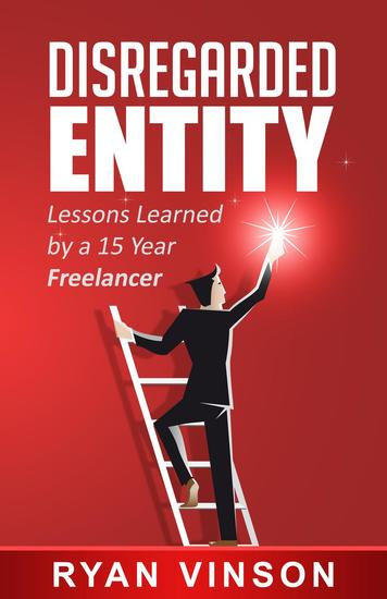 Disregarded Entity: Lessons Learned by a 15 Year Freelancer - cover